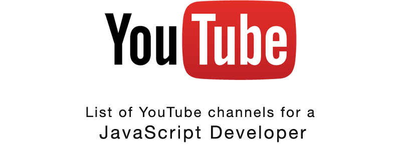 List of Youtube Channels for a JavaScript Developer